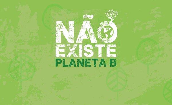 """""""Nao existe Planeta B – Cidadania pelo ambiente"""""""